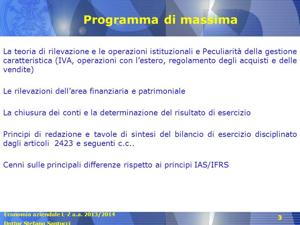 Economia aziendale L-Z a.a. 2013/2014 Dottor Stefano Santucci 3 Programma di massima La teoria di rilevazione e le operazioni istituzionali e Peculiar