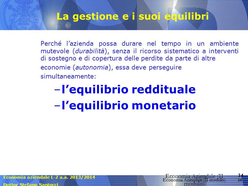 Economia aziendale L-Z a.a. 2013/2014 Dottor Stefano Santucci Economia Aziendale (II modulo) 34 Economia Aziendale (II modulo) La gestione e i suoi eq