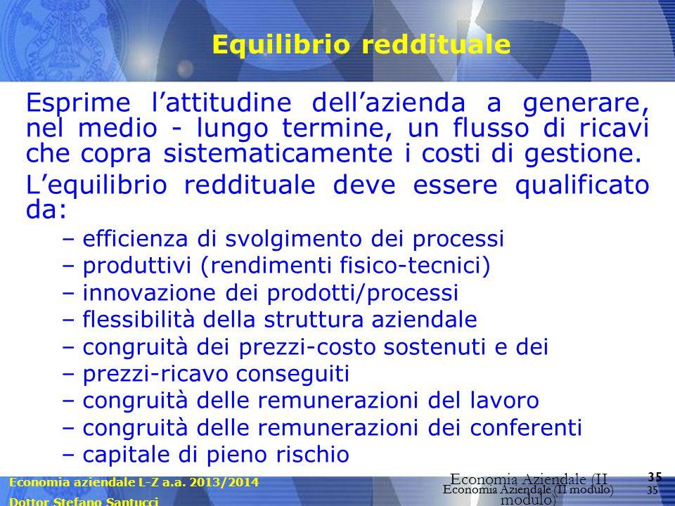 Economia aziendale L-Z a.a. 2013/2014 Dottor Stefano Santucci Economia Aziendale (II modulo) 35 Economia Aziendale (II modulo) Equilibrio reddituale E