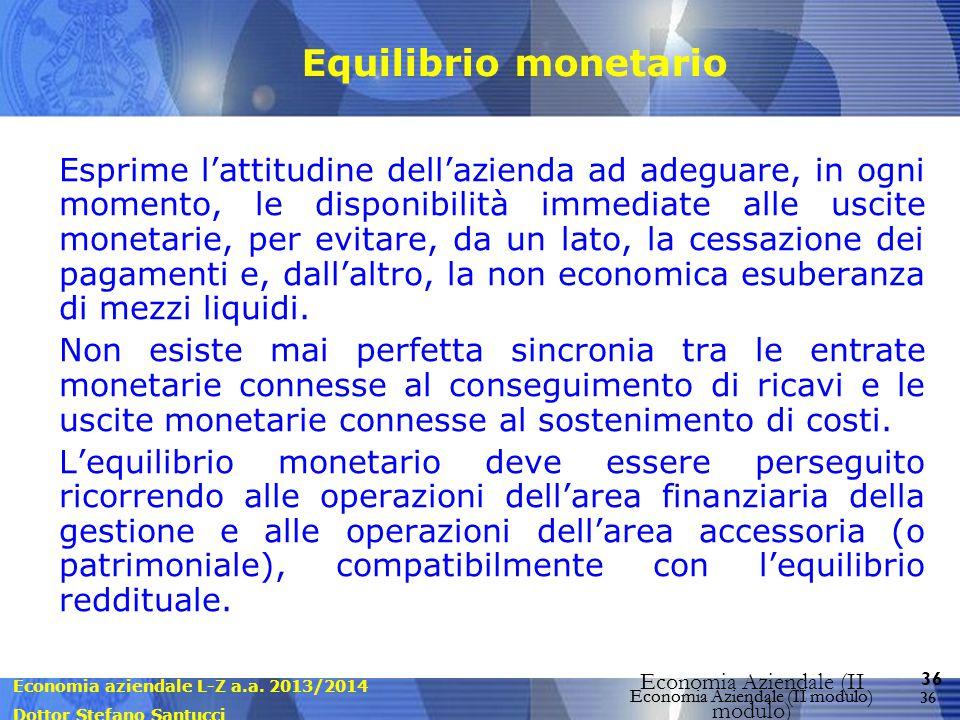 Economia aziendale L-Z a.a. 2013/2014 Dottor Stefano Santucci Economia Aziendale (II modulo) 36 Economia Aziendale (II modulo) Equilibrio monetario Es
