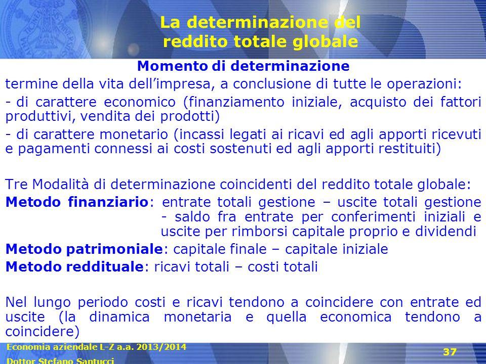 Economia aziendale L-Z a.a. 2013/2014 Dottor Stefano Santucci 37 La determinazione del reddito totale globale Momento di determinazione termine della