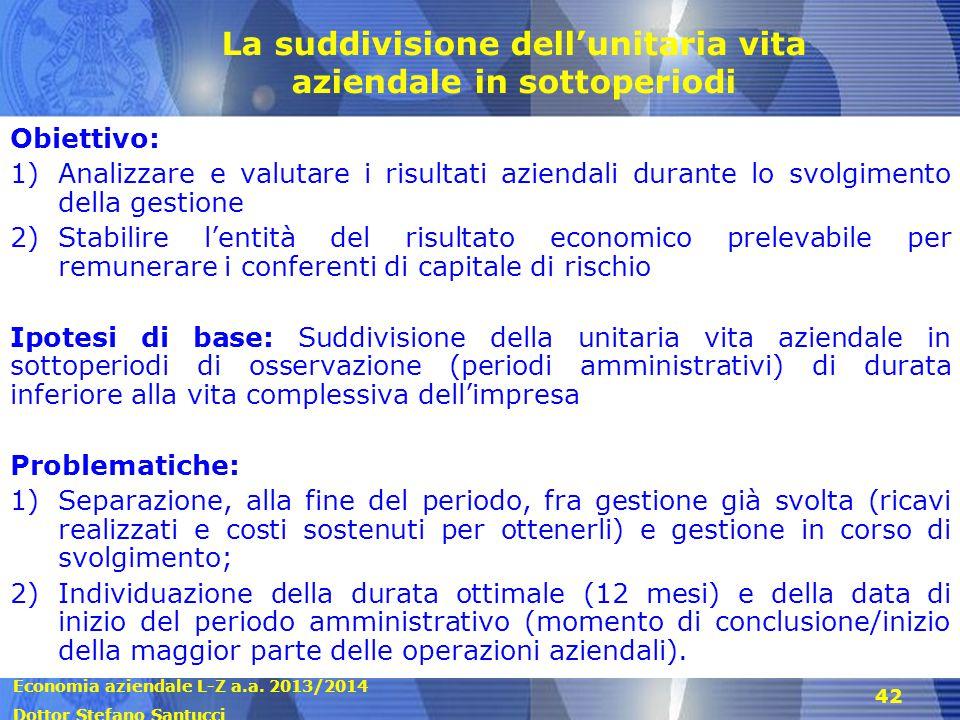 Economia aziendale L-Z a.a. 2013/2014 Dottor Stefano Santucci 42 La suddivisione dell'unitaria vita aziendale in sottoperiodi Obiettivo: 1)Analizzare