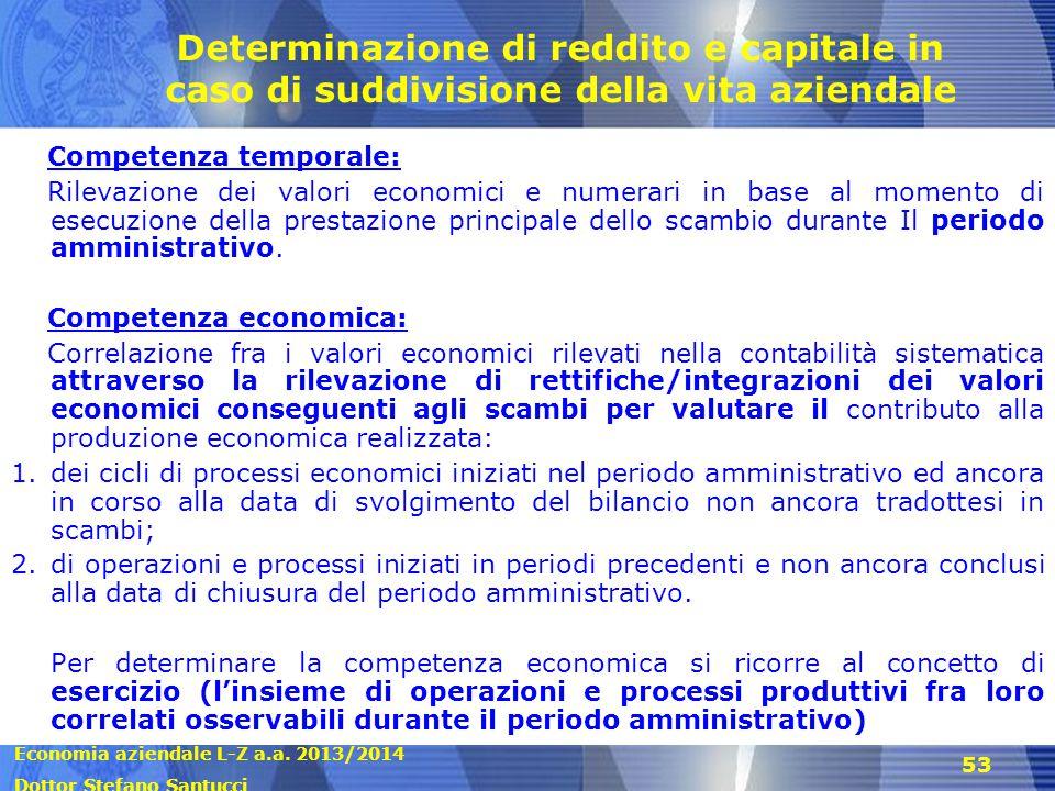 Economia aziendale L-Z a.a. 2013/2014 Dottor Stefano Santucci 53 Determinazione di reddito e capitale in caso di suddivisione della vita aziendale Com
