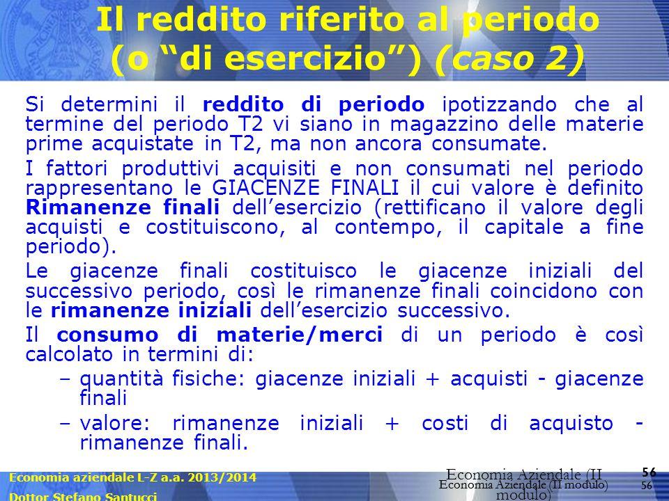 Economia aziendale L-Z a.a. 2013/2014 Dottor Stefano Santucci Economia Aziendale (II modulo) 56 Economia Aziendale (II modulo) Il reddito riferito al