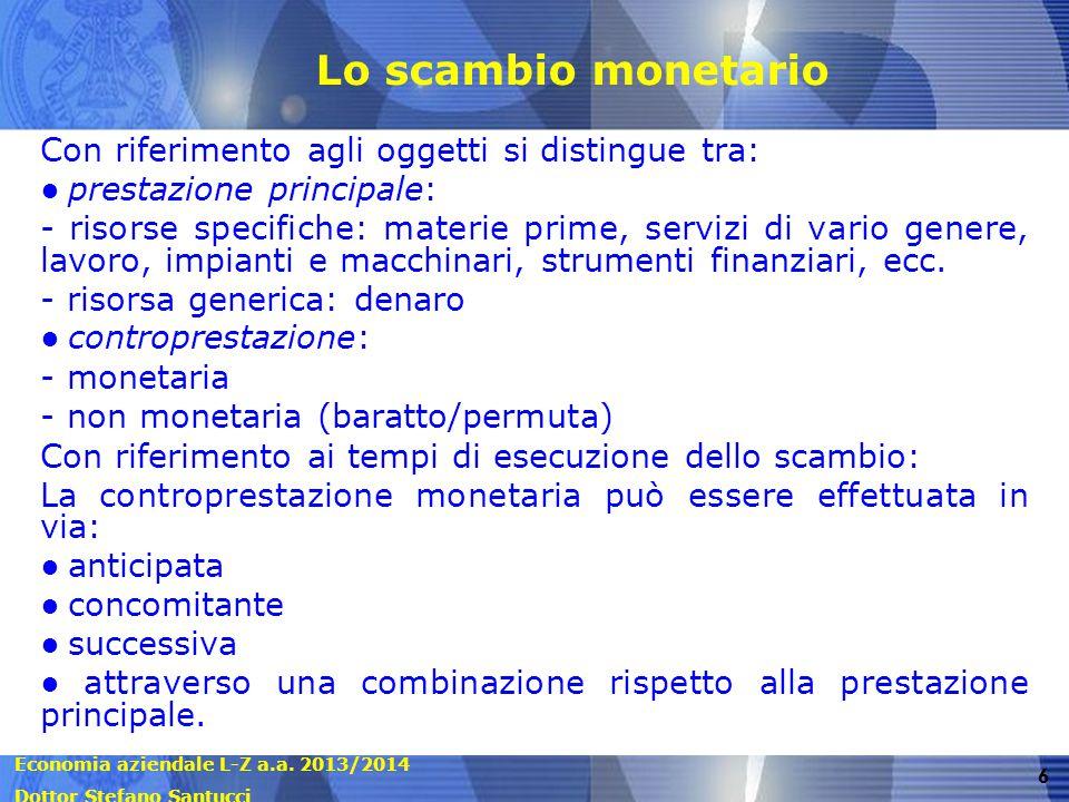 Economia aziendale L-Z a.a. 2013/2014 Dottor Stefano Santucci 6 Lo scambio monetario Con riferimento agli oggetti si distingue tra: ● prestazione prin