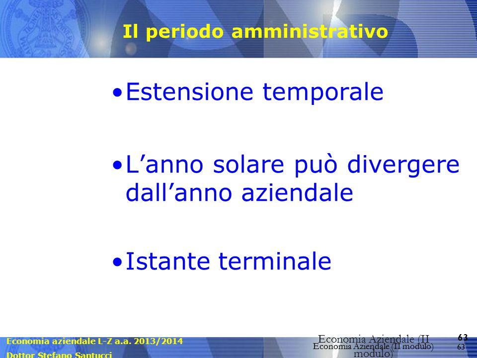 Economia aziendale L-Z a.a. 2013/2014 Dottor Stefano Santucci Economia Aziendale (II modulo) 63 Economia Aziendale (II modulo) Il periodo amministrati