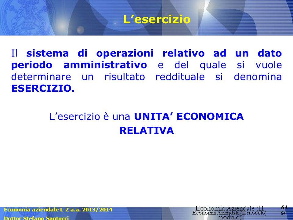 Economia aziendale L-Z a.a. 2013/2014 Dottor Stefano Santucci Economia Aziendale (II modulo) 64 Economia Aziendale (II modulo) L'esercizio Il sistema