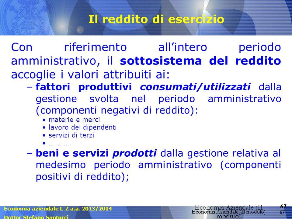 Economia aziendale L-Z a.a. 2013/2014 Dottor Stefano Santucci Economia Aziendale (II modulo) 67 Economia Aziendale (II modulo) Il reddito di esercizio