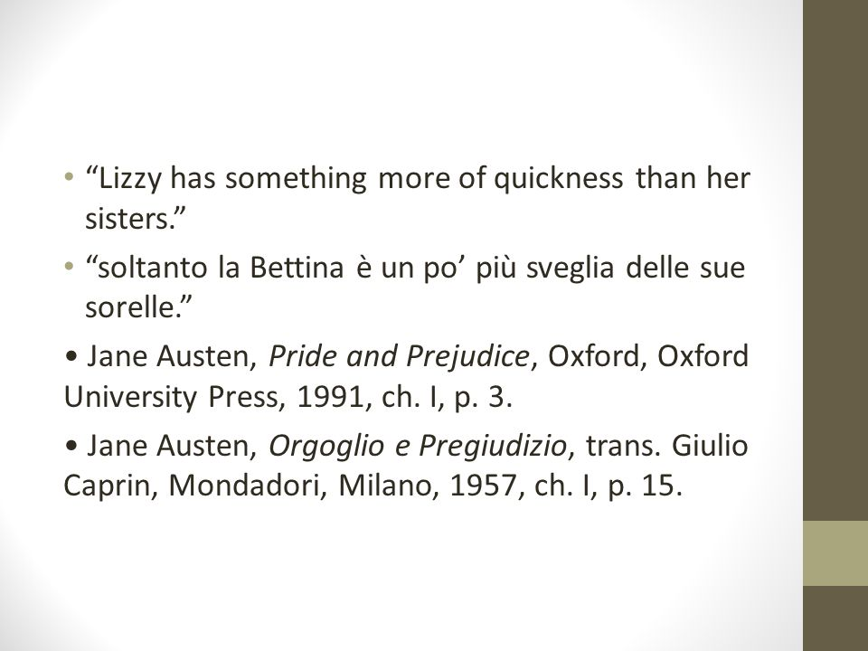 """Lizzy has something more of quickness than her sisters."" ""soltanto la Bettina è un po' più sveglia delle sue sorelle."" Jane Austen, Pride and Prejudi"