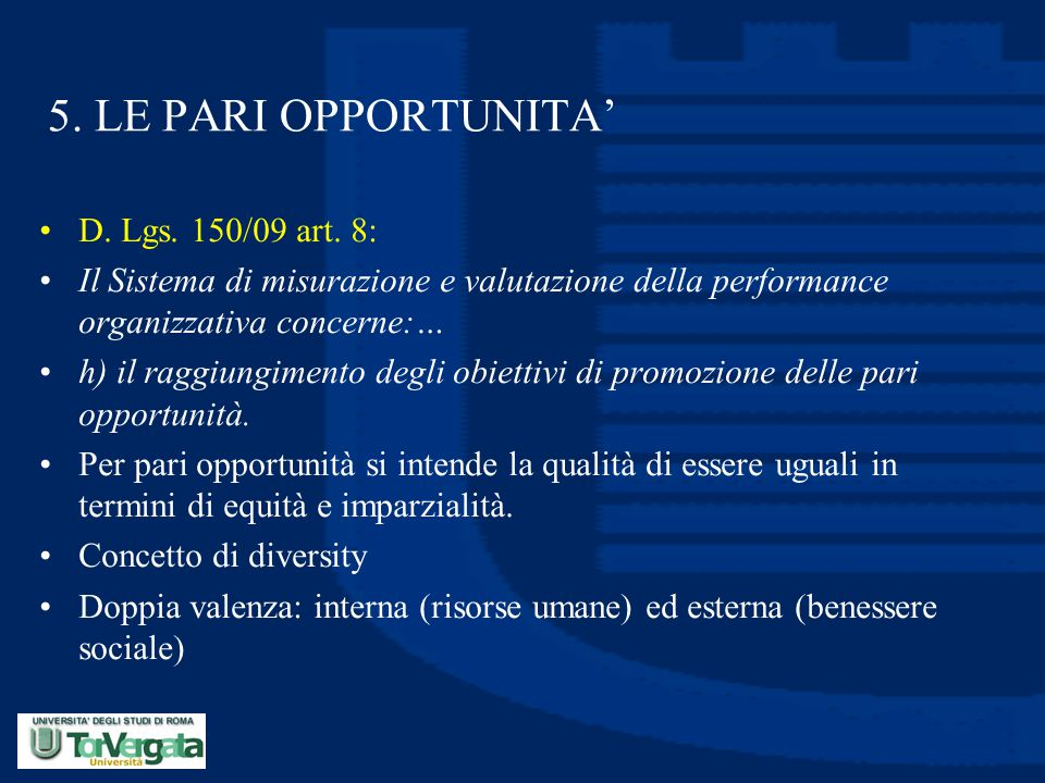 5. LE PARI OPPORTUNITA' D. Lgs. 150/09 art. 8: Il Sistema di misurazione e valutazione della performance organizzativa concerne:… h) il raggiungimento
