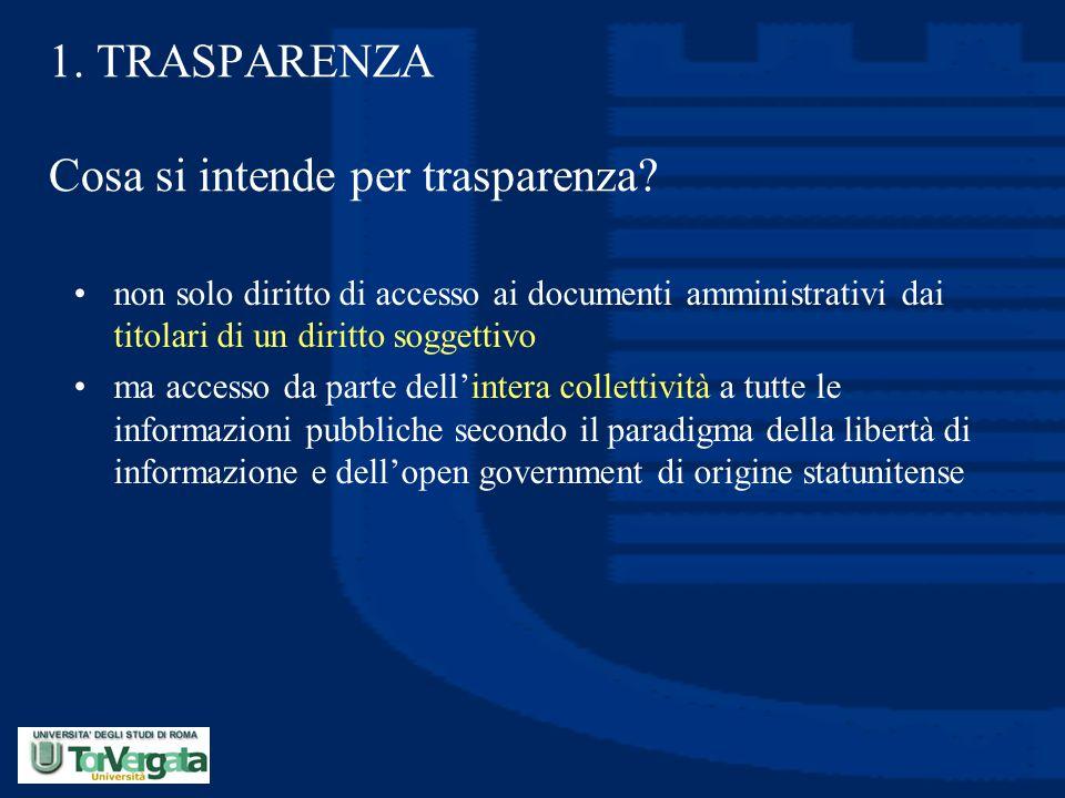 1. TRASPARENZA Cosa si intende per trasparenza? non solo diritto di accesso ai documenti amministrativi dai titolari di un diritto soggettivo ma acces