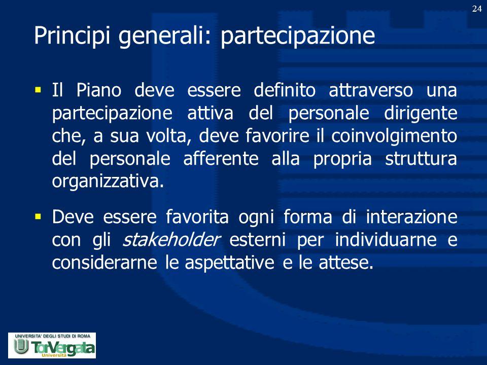 24 Principi generali: partecipazione  Il Piano deve essere definito attraverso una partecipazione attiva del personale dirigente che, a sua volta, de