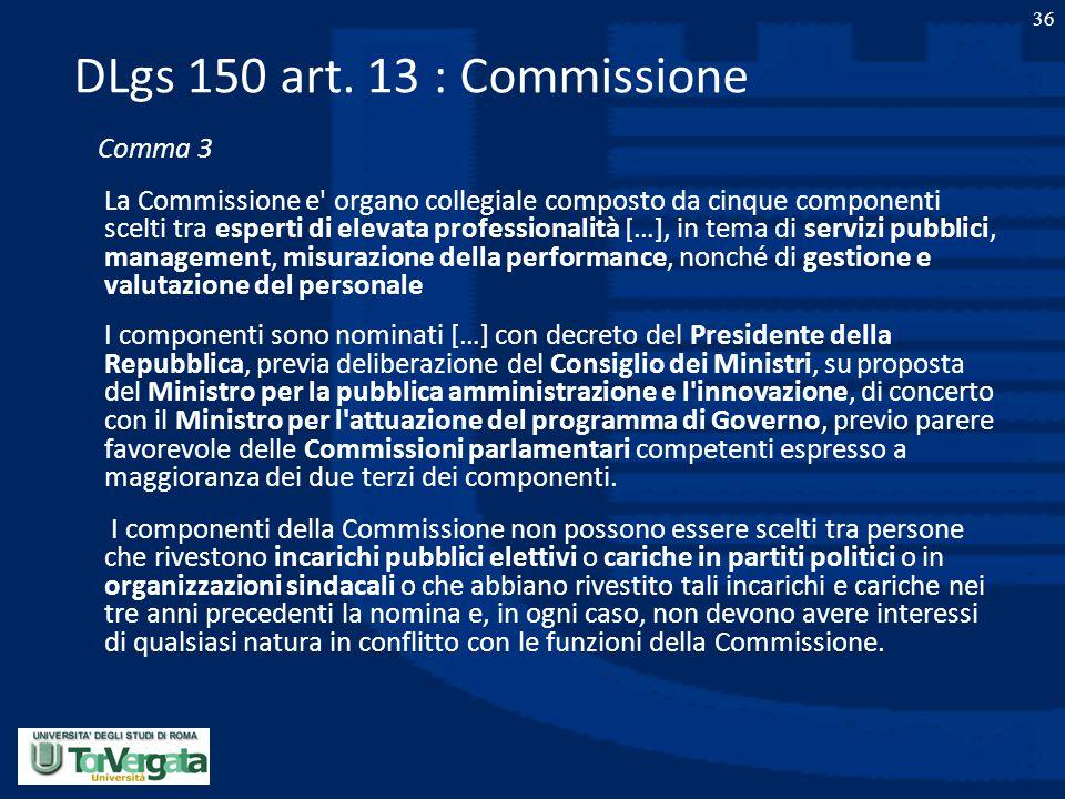 36 DLgs 150 art. 13 : Commissione Comma 3 La Commissione e' organo collegiale composto da cinque componenti scelti tra esperti di elevata professional