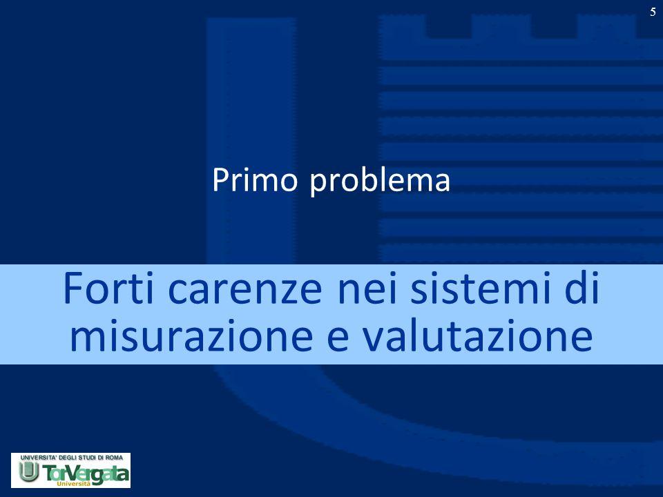 5 Primo problema Forti carenze nei sistemi di misurazione e valutazione