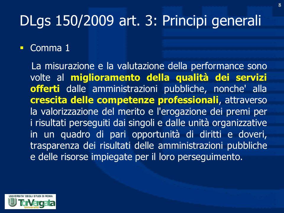 DLgs 150/2009 art. 3: Principi generali  Comma 1 La misurazione e la valutazione della performance sono volte al miglioramento della qualità dei serv
