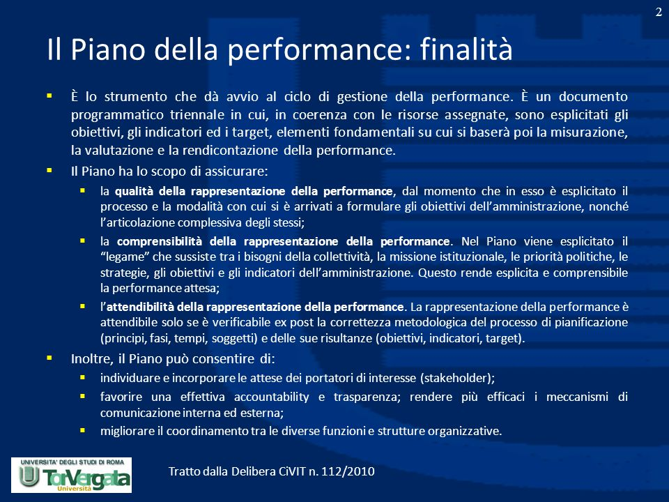 Il Piano della performance: finalità  È lo strumento che dà avvio al ciclo di gestione della performance. È un documento programmatico triennale in c