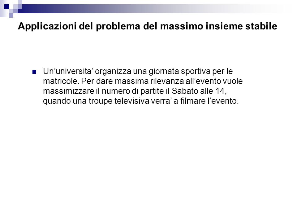 Applicazioni del problema del massimo insieme stabile Un'universita' organizza una giornata sportiva per le matricole.