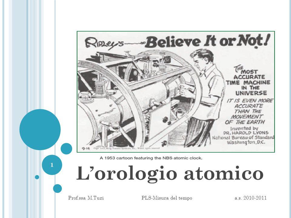 L'orologio atomico 1 Prof.ssa M.Tuzi PLS-Misura del tempo a.s. 2010-2011