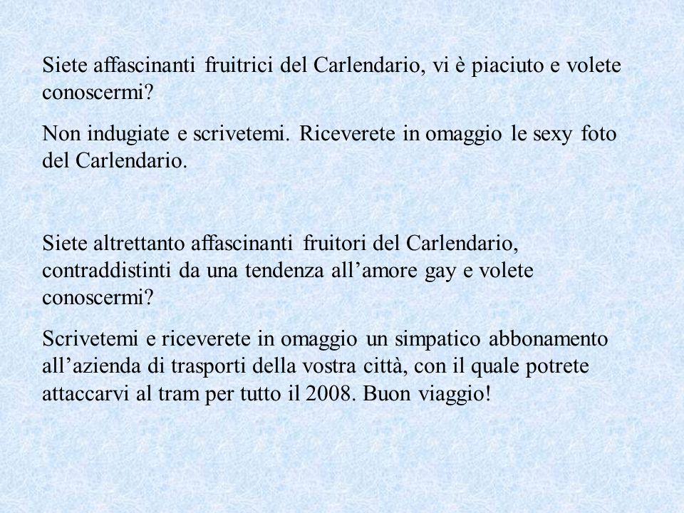 Siete affascinanti fruitrici del Carlendario, vi è piaciuto e volete conoscermi.