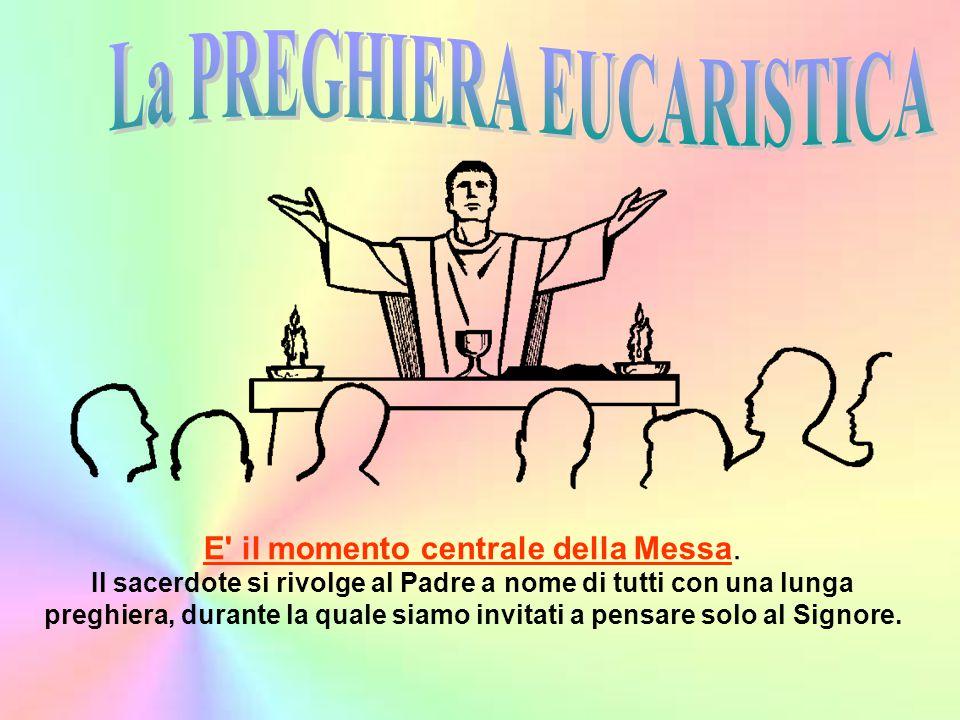 E' il momento centrale della Messa. Il sacerdote si rivolge al Padre a nome di tutti con una lunga preghiera, durante la quale siamo invitati a pensar