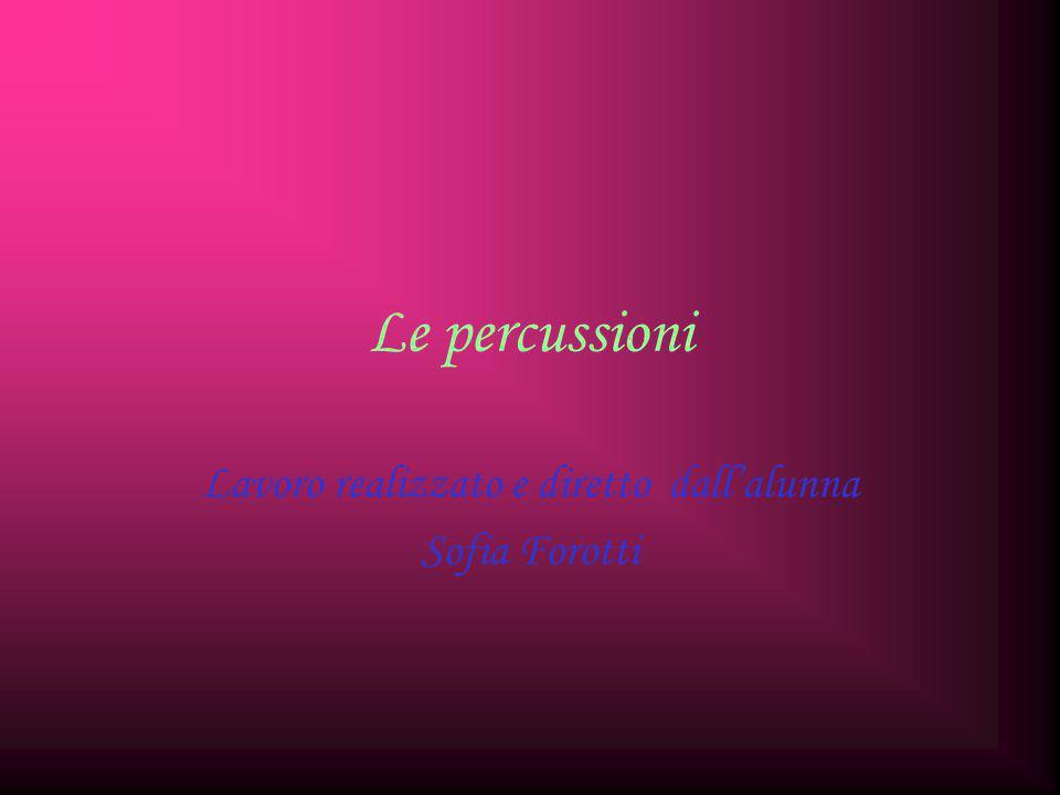 Le percussioni Lavoro realizzato e diretto dall'alunna Sofia Forotti