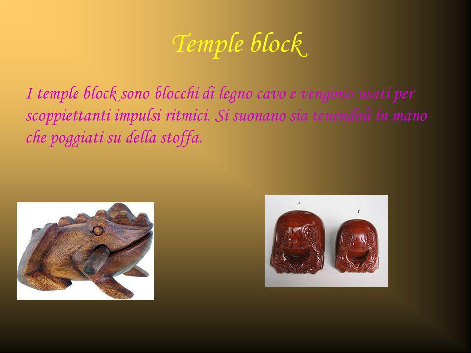 Temple block I temple block sono blocchi di legno cavo e vengono usati per scoppiettanti impulsi ritmici. Si suonano sia tenendoli in mano che poggiat