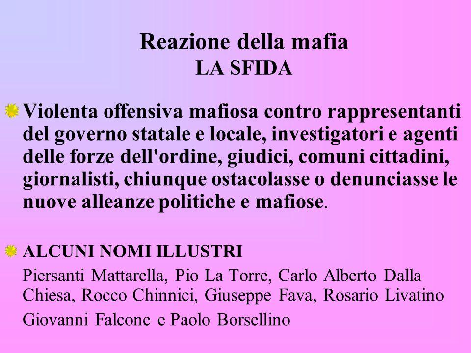 Reazione della mafia LA SFIDA Violenta offensiva mafiosa contro rappresentanti del governo statale e locale, investigatori e agenti delle forze dell'o