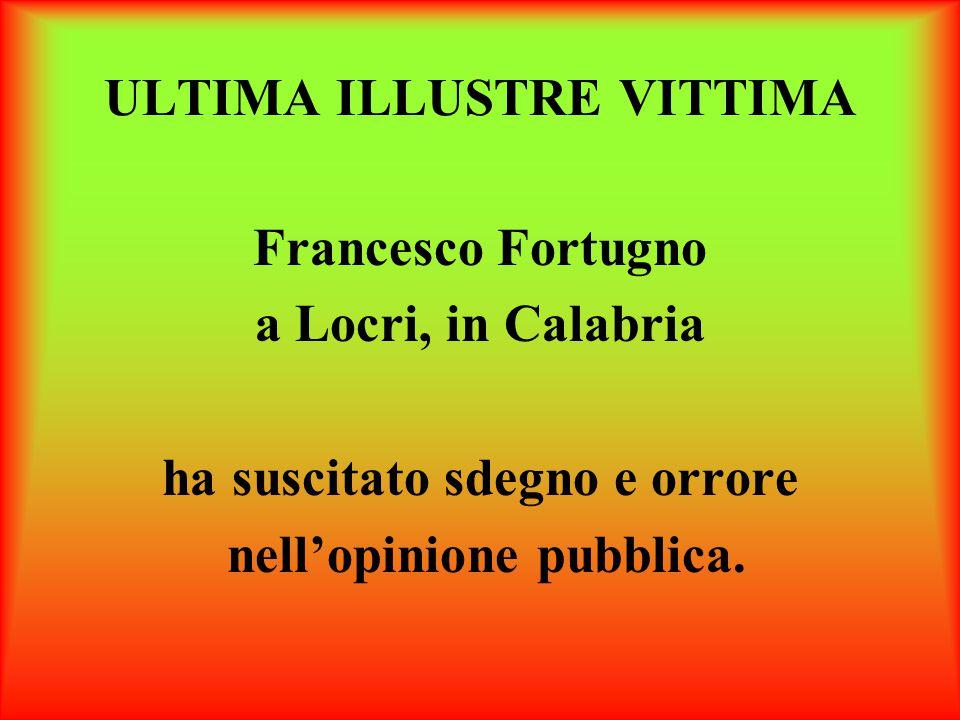ULTIMA ILLUSTRE VITTIMA Francesco Fortugno a Locri, in Calabria ha suscitato sdegno e orrore nell'opinione pubblica.