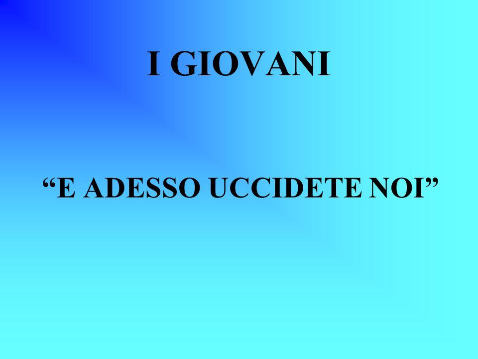 """I GIOVANI """"E ADESSO UCCIDETE NOI"""""""