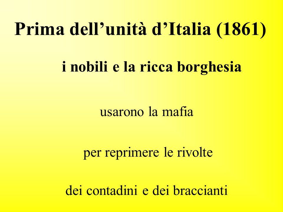 Prima dell'unità d'Italia (1861) i nobili e la ricca borghesia usarono la mafia per reprimere le rivolte dei contadini e dei braccianti