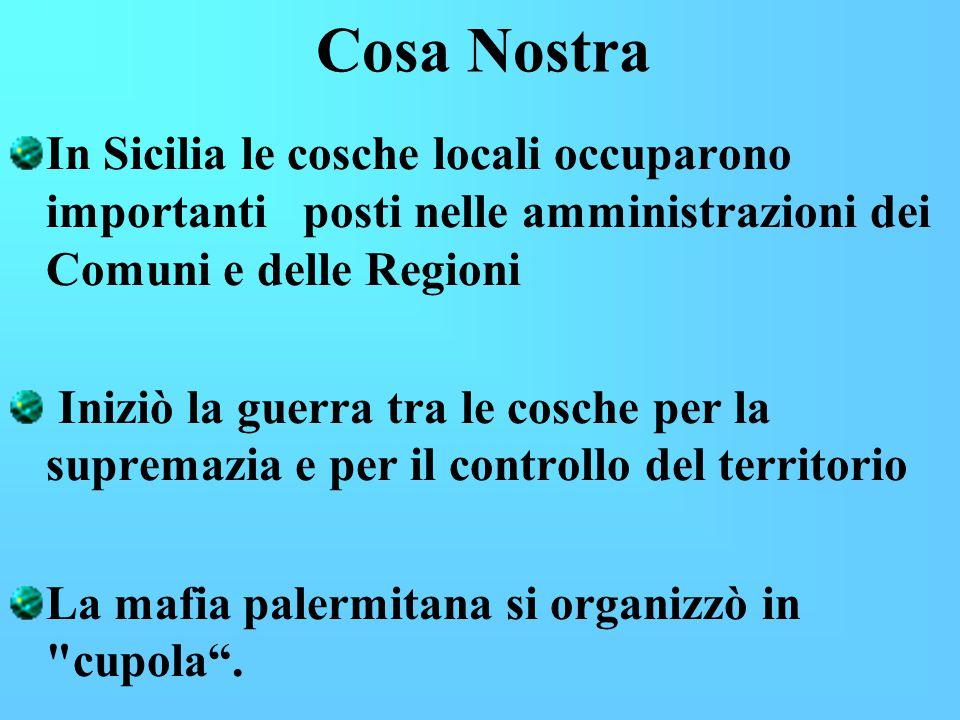 Cosa Nostra In Sicilia le cosche locali occuparono importanti posti nelle amministrazioni dei Comuni e delle Regioni Iniziò la guerra tra le cosche pe