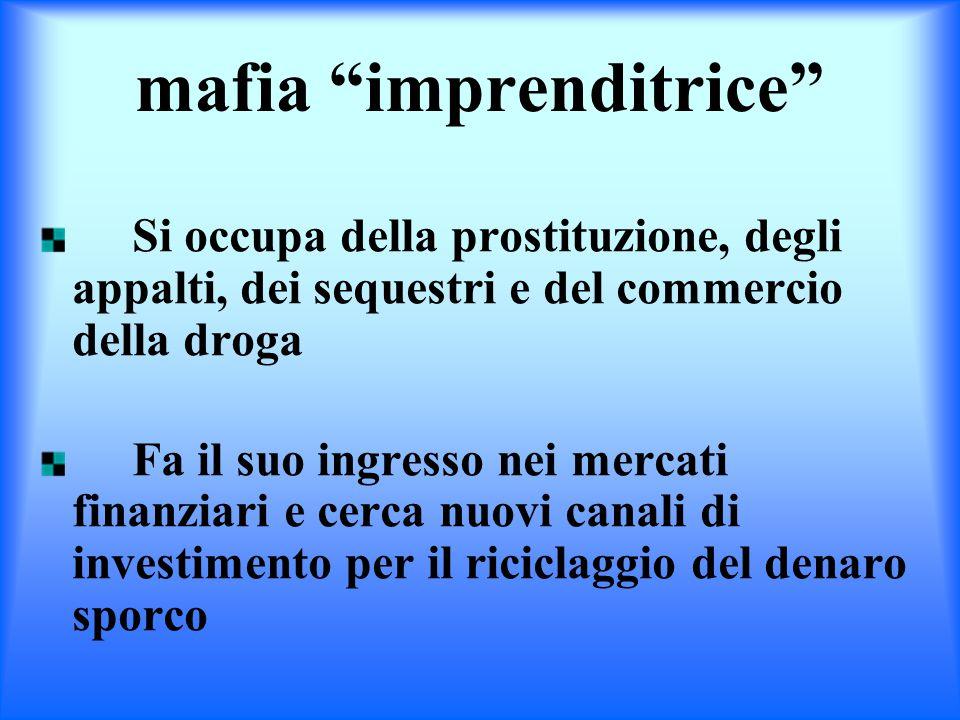 """mafia """"imprenditrice"""" Si occupa della prostituzione, degli appalti, dei sequestri e del commercio della droga Fa il suo ingresso nei mercati finanziar"""