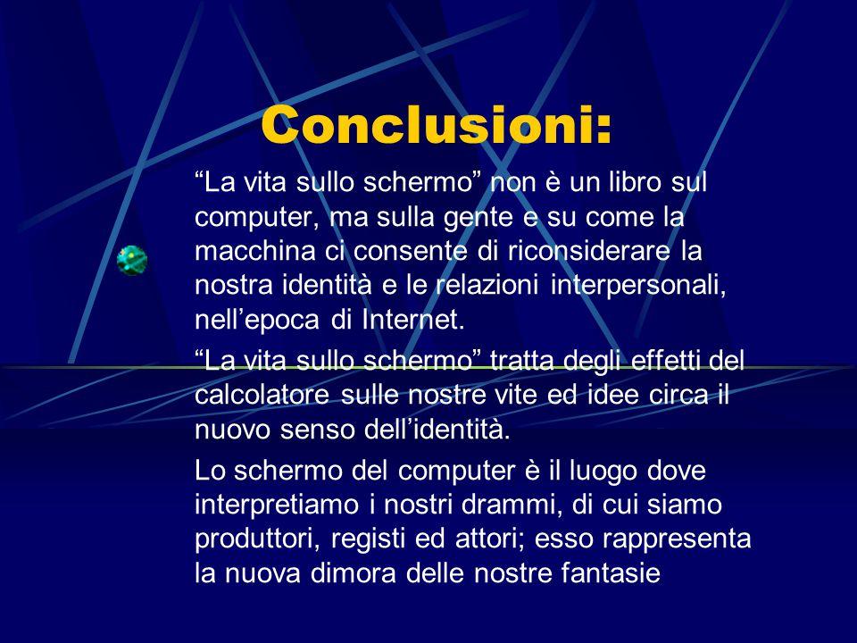 Conclusioni: La vita sullo schermo non è un libro sul computer, ma sulla gente e su come la macchina ci consente di riconsiderare la nostra identità e le relazioni interpersonali, nell'epoca di Internet.