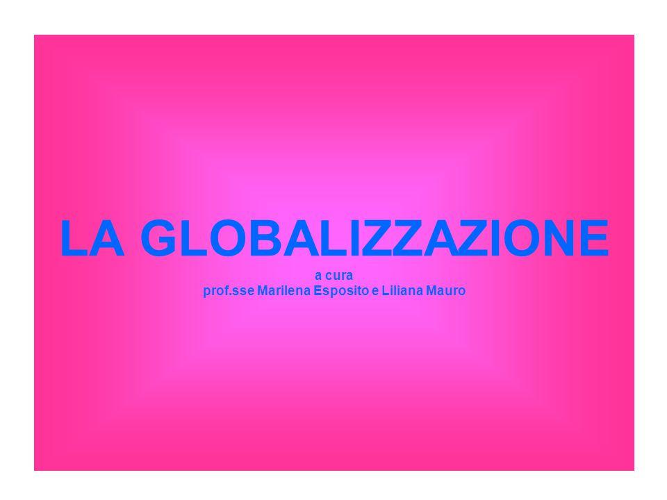 LA GLOBALIZZAZIONE a cura prof.sse Marilena Esposito e Liliana Mauro