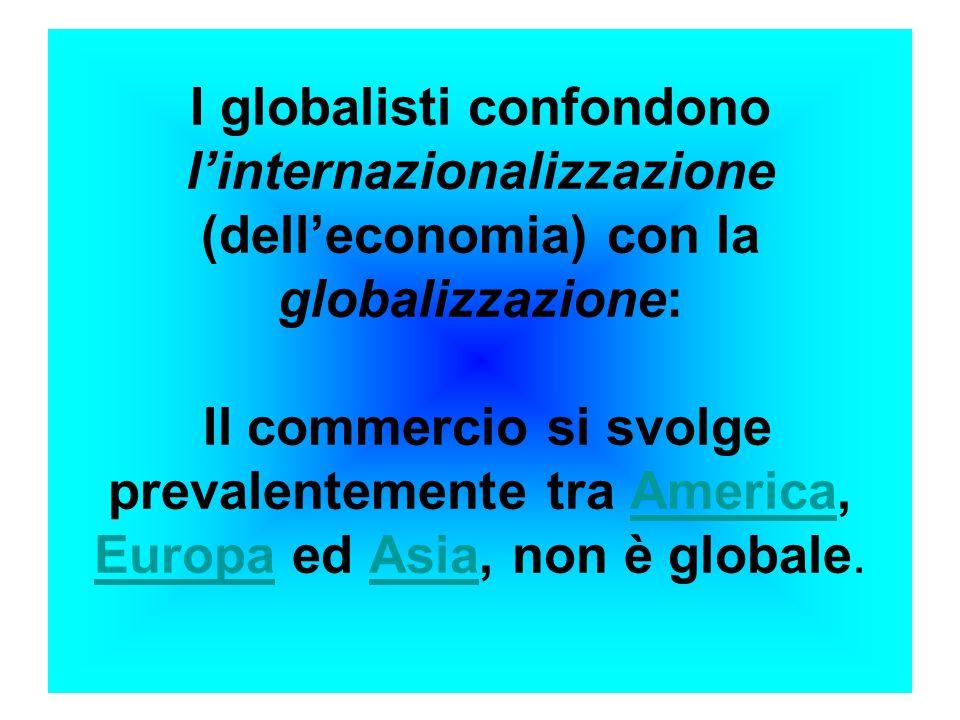 I globalisti confondono l'internazionalizzazione (dell'economia) con la globalizzazione: Il commercio si svolge prevalentemente tra America, Europa ed