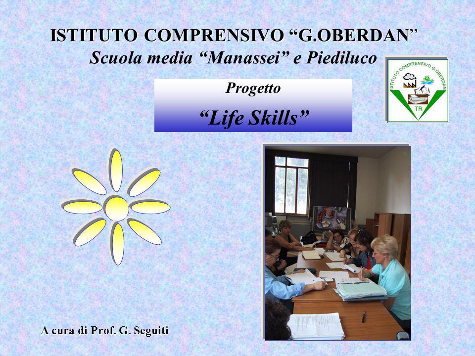 """ISTITUTO COMPRENSIVO """"G.OBERDAN"""" ISTITUTO COMPRENSIVO """"G.OBERDAN"""" Scuola media """"Manassei"""" e Piediluco Progetto """"Life Skills"""" A cura di Prof. G. Seguit"""