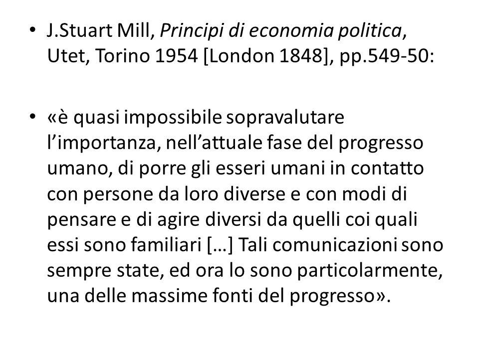 J.Stuart Mill, Principi di economia politica, Utet, Torino 1954 [London 1848], pp.549-50: «è quasi impossibile sopravalutare l'importanza, nell'attual