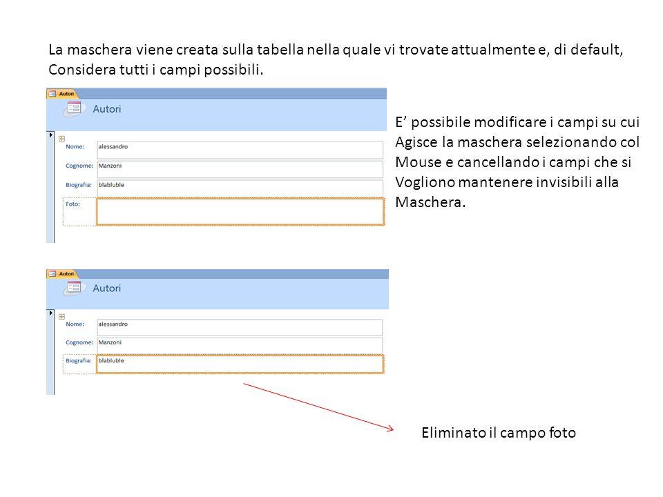 La maschera viene creata sulla tabella nella quale vi trovate attualmente e, di default, Considera tutti i campi possibili.