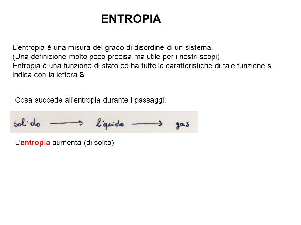 ENTROPIA L'entropia è una misura del grado di disordine di un sistema. (Una definizione molto poco precisa ma utile per i nostri scopi) Entropia è una