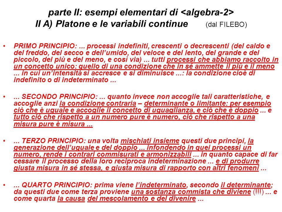 parte II: esempi elementari di II A) Platone e le variabili continue (dal FILEBO) PRIMO PRINCIPIO:...