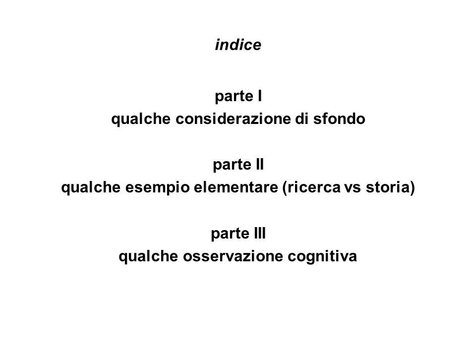 indice parte I qualche considerazione di sfondo parte II qualche esempio elementare (ricerca vs storia) parte III qualche osservazione cognitiva