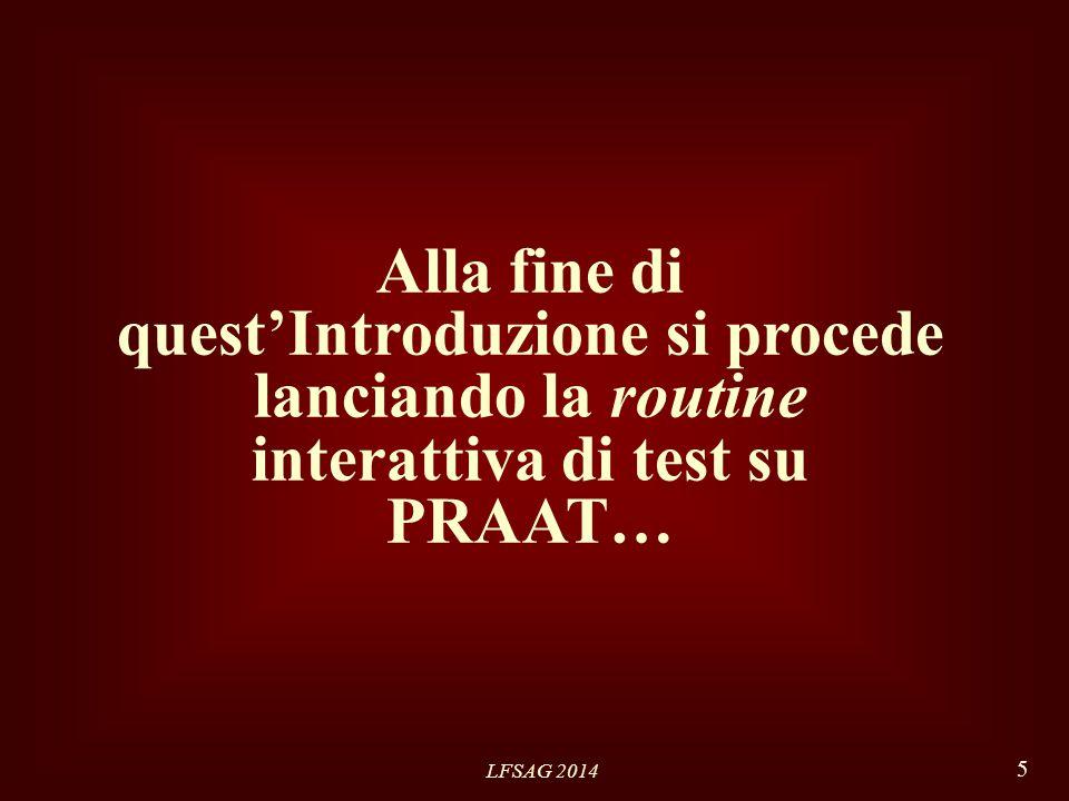 LFSAG 2014 5 Alla fine di quest'Introduzione si procede lanciando la routine interattiva di test su PRAAT…