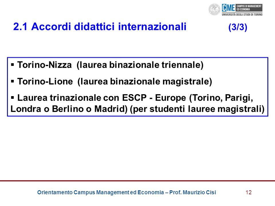 Orientamento Campus Management ed Economia – Prof. Maurizio Cisi12 2.1 Accordi didattici internazionali (3/3)  Torino-Nizza (laurea binazionale trien