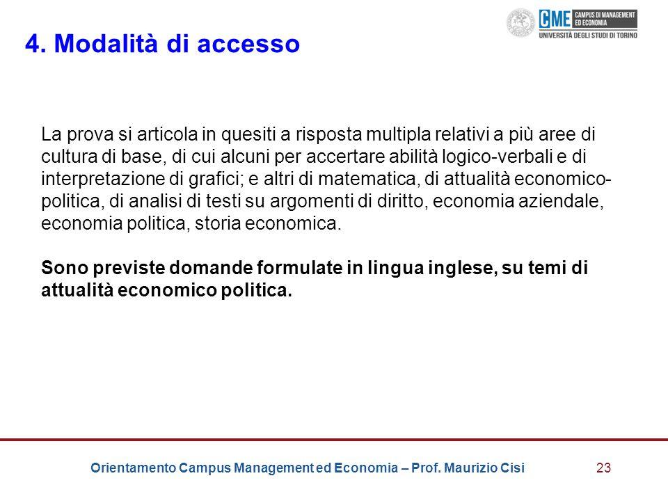 Orientamento Campus Management ed Economia – Prof. Maurizio Cisi23 4. Modalità di accesso La prova si articola in quesiti a risposta multipla relativi