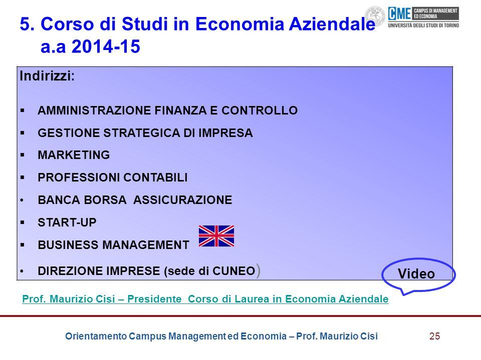 Orientamento Campus Management ed Economia – Prof. Maurizio Cisi25 5. Corso di Studi in Economia Aziendale a.a 2014-15 Indirizzi:  AMMINISTRAZIONE FI