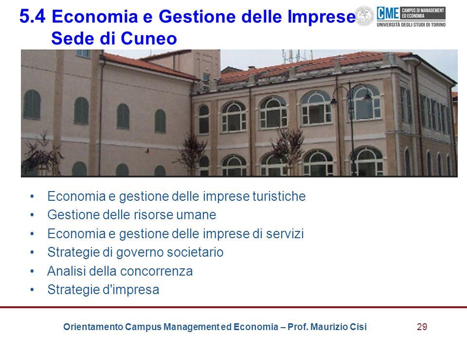 Orientamento Campus Management ed Economia – Prof. Maurizio Cisi29 5.4 Economia e Gestione delle Imprese Sede di Cuneo Economia e gestione delle impre