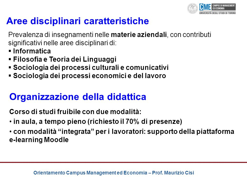 Orientamento Campus Management ed Economia – Prof. Maurizio Cisi Corso di studi fruibile con due modalità: in aula, a tempo pieno (richiesto il 70% di