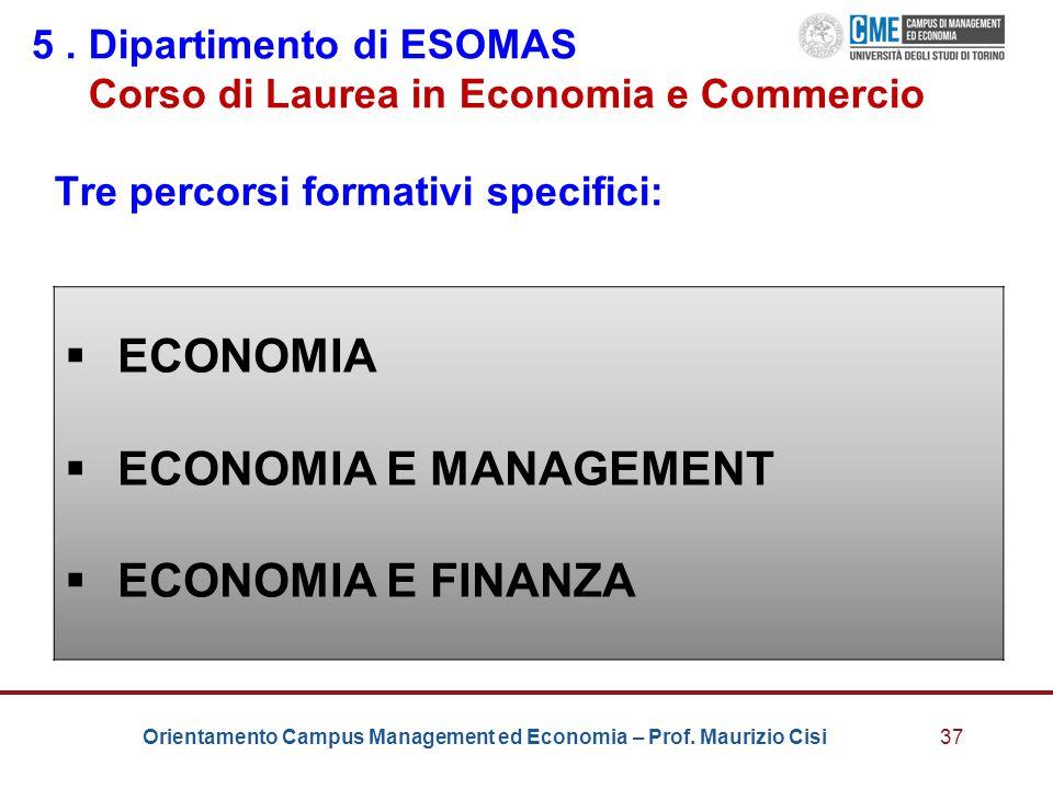 Orientamento Campus Management ed Economia – Prof. Maurizio Cisi37 5. Dipartimento di ESOMAS Corso di Laurea in Economia e Commercio Tre percorsi form