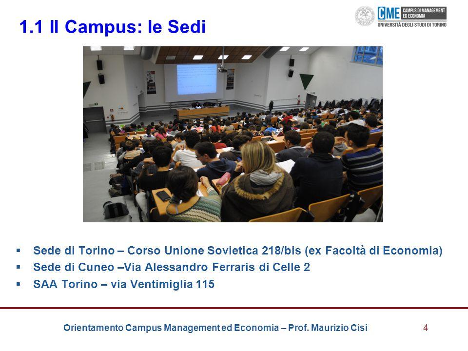 Orientamento Campus Management ed Economia – Prof. Maurizio Cisi4 1.1 Il Campus: le Sedi  Sede di Torino – Corso Unione Sovietica 218/bis (ex Facoltà