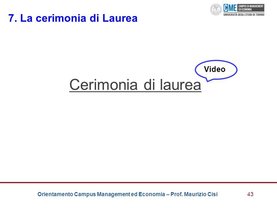 Orientamento Campus Management ed Economia – Prof. Maurizio Cisi43 7. La cerimonia di Laurea Cerimonia di laurea Video
